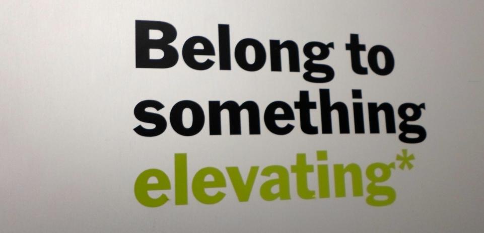 Belong to something elevating*